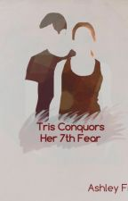 Tris Conquers Her 7th Fear  by 04fanatic