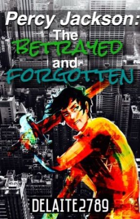 Percy Jackson: The Betrayed and Forgotten by delaite2789