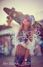 Rebelde? Só Um Pouco by Sara___S2