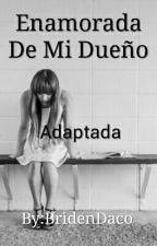 Enamorada De Mi Dueño H.S Y TN.  (Adaptada) by BridenDaco