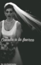 Casada A La Fuerza  by LoreZavalaSanchez