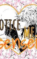 Notice Me Sensei! [#Wattys2016] by giglio-nero