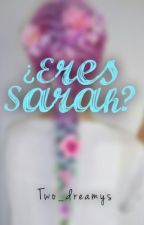 ¿Eres Sarah? / #T  by Flowerstop_