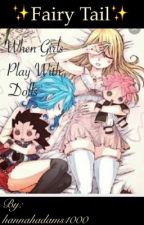 Fairy Tail when girls play with dolls by hannahadams1000