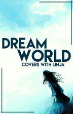 Dream World ----> Covers by Linjaszei