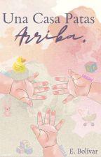 Una Casa Patas Arriba (#1) by EstefanaLopez3