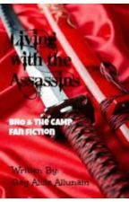 Living with the Assassins (BHO and The CAMP Fan Fiction) by YagManulla