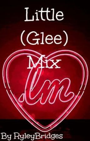Little (Glee) Mix by RyleyBridges