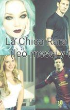 La Chica Rara (Leo Messi Y Tu) by Alexamessi
