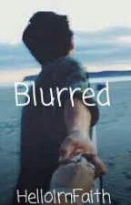 Blurred by CalebLoganIsMyHero