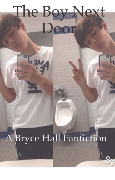 The Boy Next Door (A Bryce Hall Fan Fiction)