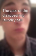 The case of the disappearing laundry ball by LoganLaboube
