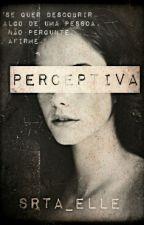 Perceptiva (Hiatus) by Srta_Elle