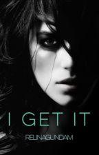 I Get It by RelinaGundam