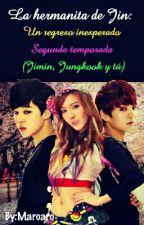 La Hermanita De Jin: Un Regreso Inesperado (Jimin, Jungkook, Y Tu) by maroaro