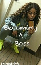 Becoming A Boss by dreamin4lyfe