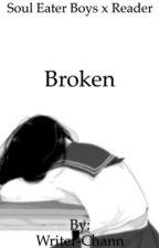 Soul Eater Boys x Reader: Broken by Writer-Chann