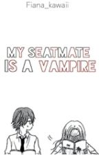 My Seatmate is a Vampire (On-Going) by Fiana_Kawaii