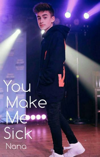 You Make Me Sick (Johnny Orlando Fan Fiction)