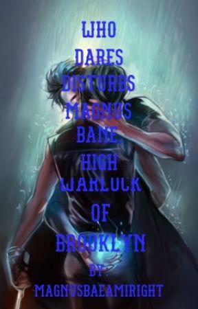 Who dares disturb Magnus Bane, high warlock of Brooklyn?! by MAGNUSBAEAMIRIGHT