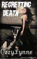 Regretting Death(ON HOLD) by OzzyLynne