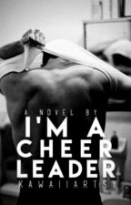 I'm a Cheerleader (BoyxBoy) Book 1 by KawaiiArtsy