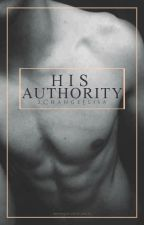 His Authority (ON HOLD) by 2ChangeElisa