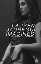 Lauren Jauregui Imagines by 5h_wishful_thinking