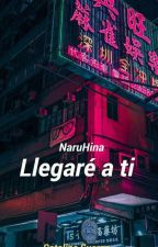 Llegaré a ti    /NaruHina/ by CatalinaSuarez403