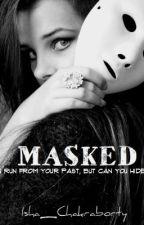 Masked (#Wattys 2016) by Isha_Chakraborty