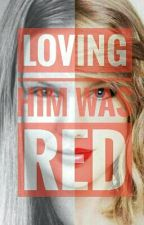 Loving Him Was Red. (In Editing Process) by samaku22