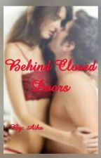 Behind Closed Doors (Completed Story) by Aihanoredlac