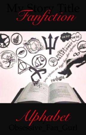 Fan fiction alphabet by Obsessive_Fan_Gurl