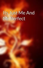 Its Just Me And Mr Perfect by watermalandra