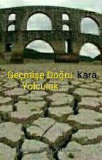Geçmişe Doğru Kara Yolculuk by polat0143