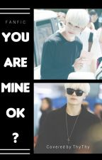 You are mine, ok? [Chuyển ver] [Jackbam] by ThyThyScout