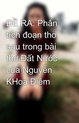 ĐỀ RA: Phân tích đoạn thơ sau trong bài thơ Đất Nước của Nguyễn KHoa Điềm