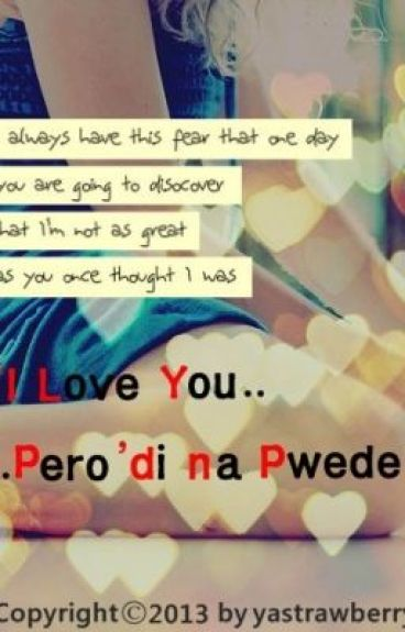 I Love You.. Pero 'di na Pwede by yastrawberry