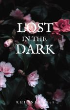 Lost in the Dark (LIB Book 3)[COMPLETED] by khionenyx08