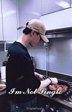 [COMPLETED] I'm NOT Single!!! by kingtaehyung_
