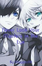 You Never Look Your Masters in the Eye (Ciel X Reader X Alois Love Triangle) by Allygator98