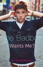 The Badboy Wants Me? by TeenWolfLoverrr
