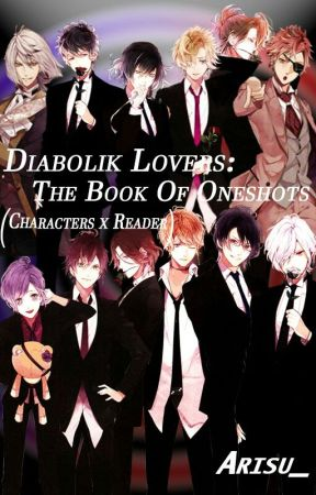 Diabolik Lovers: The Book Of Oneshots (Characters X Reader