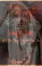 Selling My Soul and Other Things I Shouldn't Have Done by BlackHeartCheyanna