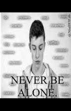 Never be alone |Shawn Mendes by Niall93Fab
