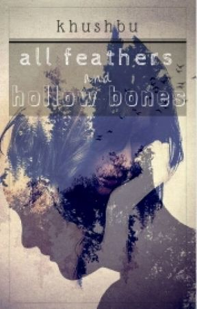 All Feathers and Hollow Bones by AFairyTaleLife