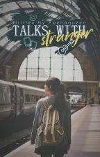 Talks With Stranger//5sos//✔ by awenaqueen