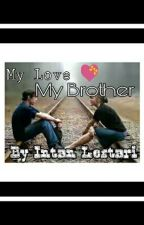 My love My Brother (END) 20+ by Intan_Lestari