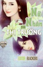 [BHTT][EDIT-Hoàn] Nữ Nhân Của Thị Trưởng - Phong Dã by daodinhluyen