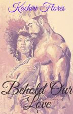 Behold Our Love (BOOK 1 Black Love Series) by Phatgyal